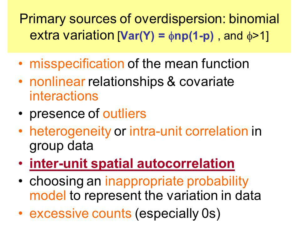 Primary sources of overdispersion: binomial extra variation [Var(Y) = np(1-p) , and >1]